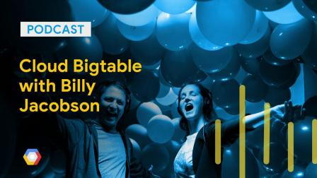 Cloud Bigtable with Billy Jacobson: GCPPodcast 192