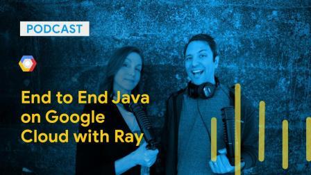 End to End Java on Google Cloud with Ray Tsang: GC