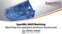 hyperMILL® MAXX Machining 高效航空结构件加工