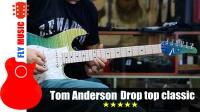 Tom Anderson Drop Top Classic 电吉他评测