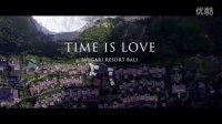 无限数字电影--Time is love 时间让爱更懂爱(巴厘岛宝格丽婚礼)