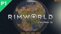 老司机带你宇宙殖民【环世界丨RimWorld】ALPHA16新征程#1:世界是个球