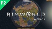 老司机带你宇宙殖民【环世界丨RimWorld】ALPHA16新征程#2:开挖地下矿脉