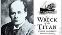 """提前14年小说准确预言""""泰坦尼克号""""沉没,作者内疚自杀"""