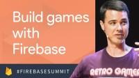 Build Better Games with Firebase (Firebase Dev Summit 2017)
