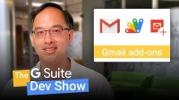 Gmail Add-ons Framework Now Available for all Developers (The G Suite Dev Show)