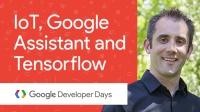 物联网、TensorFlow 和 Google 智能助理的最新进展 - GDD China '17