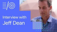 I/O '18 Guide - Interview with Jeff Dean