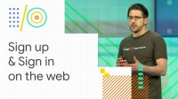 What's new with sign up and sign in on the web (Google I/O '18)