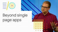 Beyond single page apps: alternative architectures for your PWA (Google I/O '18)