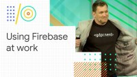 Pave the way to start using Firebase at work (Google I/O '18)