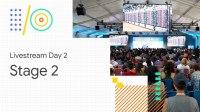 Livestream Day 2: Stage 2 (Google I/O '18)