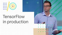 TensorFlow in production: TF Extended, TF Hub, and TF Serving (Google I/O '18)