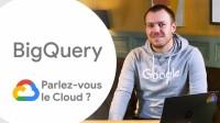 BigQuery | Parlez-vous le Cloud? Saison 1 Ep 4