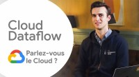 Cloud Dataflow | Parlez-vous le Cloud? Saison 1 Ep 3