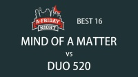 MIND OF A MATTER vs DUO 520 @ 16强|A FRIDAY NIGHT vol.100 (2017)