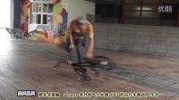 柔风视川(娱乐全接触)  20130711  乌克兰BMX牛人超强平花技巧炫爆街头。