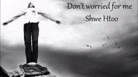 缅甸歌曲 Shwe Htoo Don't Worried For Me