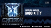 Excision & Downlink - 'Robo Kitty'机器小猫 [Official Upload]