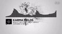 Karma Fields - Build The Cities (feat. Kerli) (Grabbitz Remix) [Monstercat Rles]