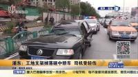 浦东:工地支架掉落砸中轿车  司机受轻伤 上海早晨 151031
