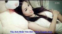 越南歌曲 Yêu Anh Nhất Trên Đời爱你一生一世-Vĩnh Thuyên Kim永铨金