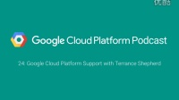 Google Cloud Platform Support with Terrance Shepherd: GCPPodcast 24
