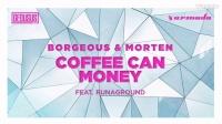 Borgeous  MORTEN - Coffee Can Money (feat. RUNAGROUND)