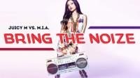 Juicy M vs. M.I.A. - Bring The Noize (Original Mix)