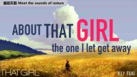 这曲调熟悉吗?对就是现在抖音很火的BGM《That Girl》!