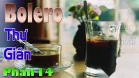LK Bolero Không Lời - Thư Giãn Phần 14 - Sảng Khoái Tâm Hồn -越南合奏曲